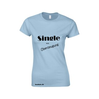 """Single aus Überzeugung"" Women Fun Shirt"