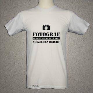 """""""Fotograf - ausziehen reicht"""" Fun und Spas T-Shirt"""